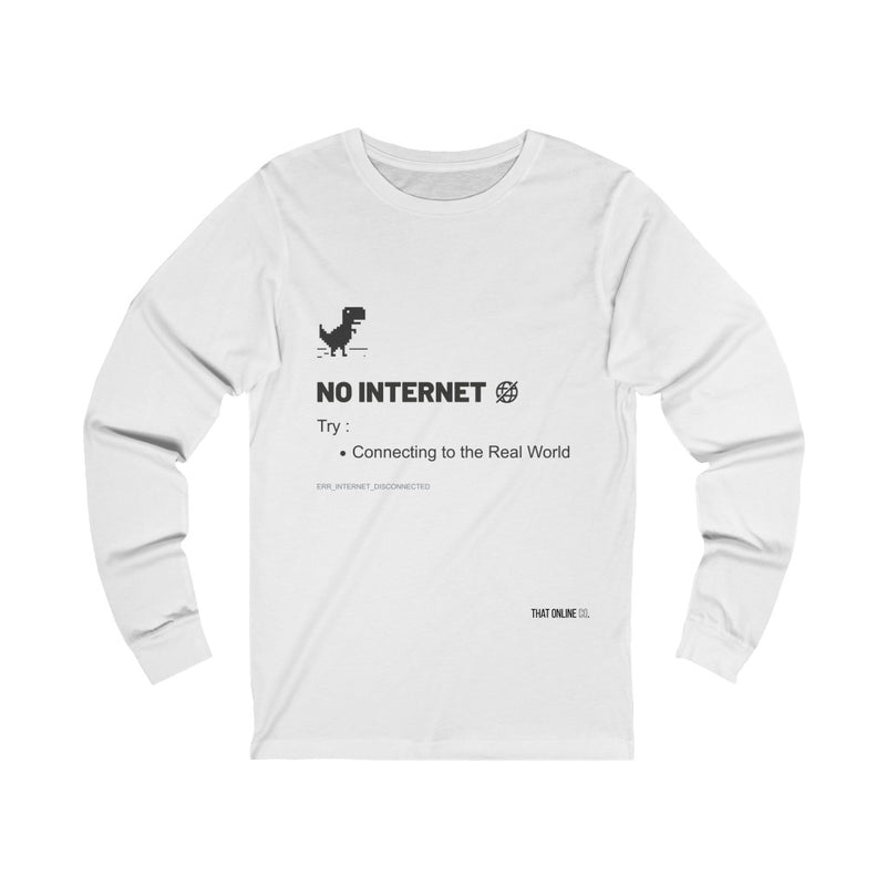No Internet | Unisex Long Sleeve Tee-That Online Company
