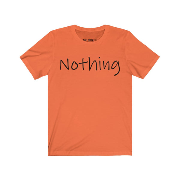 Nothing | Unisex Jersey Tee-That Online Company