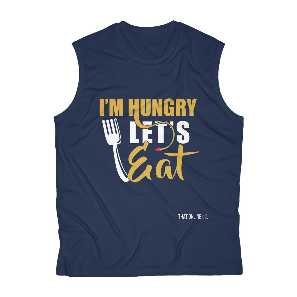 I'm Hungry Let's Eat | Men's Sleeveless Performance Tee-That Online Company