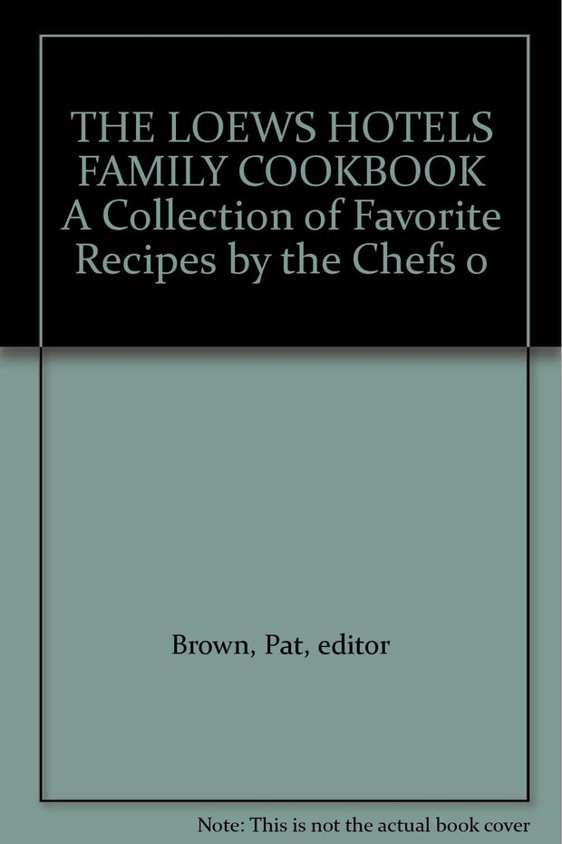 The Loews Hotels Family Cookbook: A Collection of Favorite Recipes by the Chefs of Loews Hotels