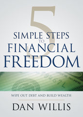 Five Simple Steps to Financial Freedom: Wipe Out Dept & Build Wealth