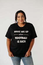Load image into Gallery viewer, Wake Me Up When Football Is Back Graphic Tee