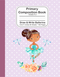 Primary Composition Book: Grades K-2 Draw and Write Ballerina
