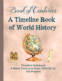 Book of Centuries A Timeline book of World History Wildflower Press