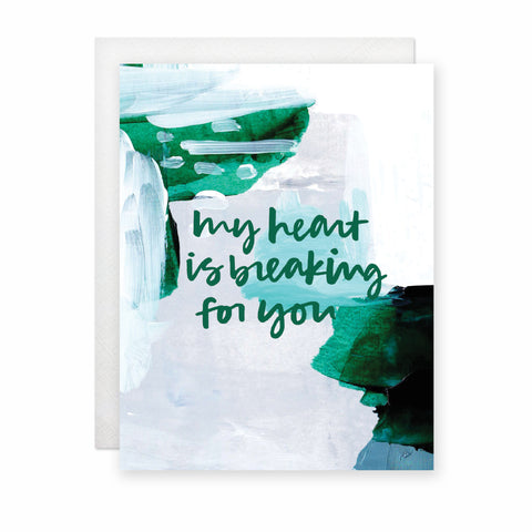My Heart Is Breaking For You Card