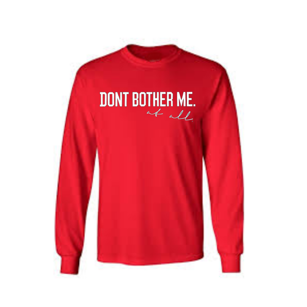 """Don't Bother Me"" Long-sleeve T-shirt"