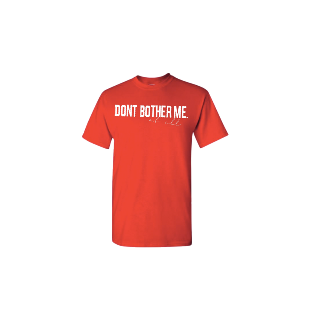 Don't Bother Me T-shirt