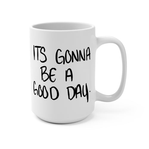 It's Gonna Be A Good Day Mug
