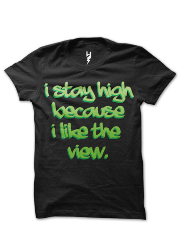 I Stay High, Because I Like The View. Wear this tee to support the cause to legalize Marijuana.