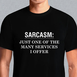 "This Printed T Shirt With Slogan ""Sarcasm: Just One of the Many Services I Offer"" Is An Exciting Addition To Our Locally Indian Collection Tees..Other t-shirts - I'm Not Anti-Social, I'm Anti-Stupid T-. Allergic To Stupid People T-shirt. I'm Actually Not Funny, I'm Just Really Mean And People Think..."