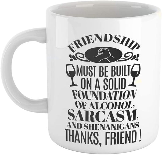 Funny and Sarcastic Friend Gifts - Friendship Solid Foundation - Funny Mugs for Best Friend - 11oz