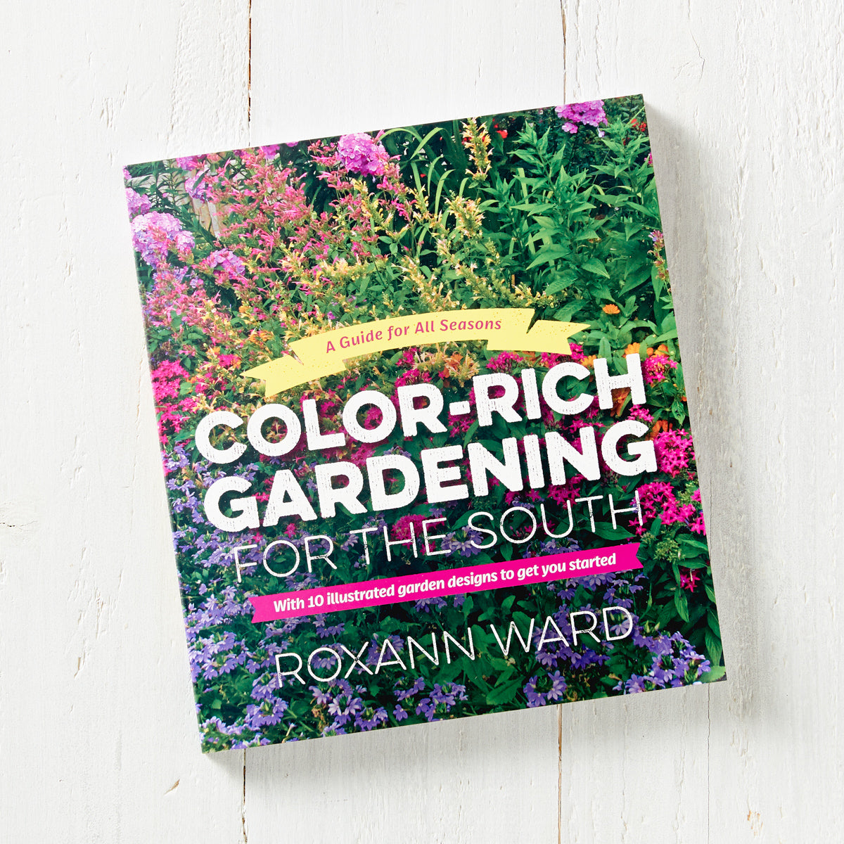Color-Rich Gardening for the South: A Guide for All Seasons