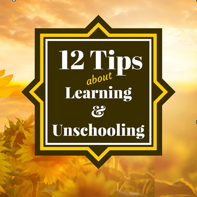12 Tips About Learning & Unschooling