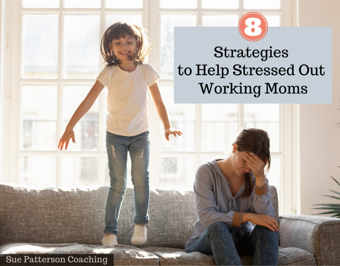 8 Strategies to Help Stressed Out Moms