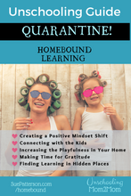 Load image into Gallery viewer, The Unschooling Guide - QUARANTINE! - Homebound Learning