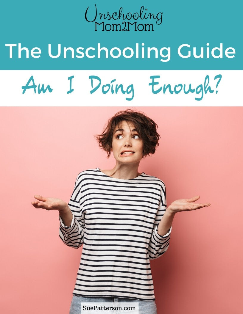 The Unschooling Guide: Am I Doing Enough?