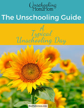 Load image into Gallery viewer, The Unschooling Guide: A Typical Day