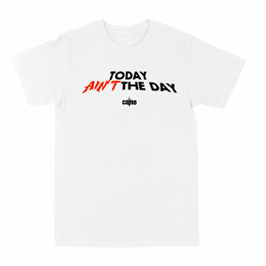 "Today Ain't the Day ""White"" Tee"