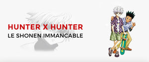 HUNTER X HUNTER : LE SHONEN IMMANCABLE