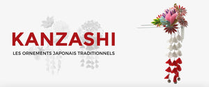 LES KANSASHI : LES ORNEMENTS JAPONAIS TRADITIONNELS