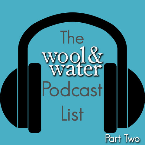 Wool & Water Podcast List Part Two
