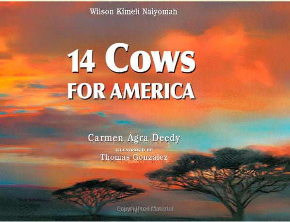 14 Cows for America by Carmen Deedy and illustrated by Thomas Gonzalez. In June of 2002, a very unusual ceremony begins in a village in western Kenya.