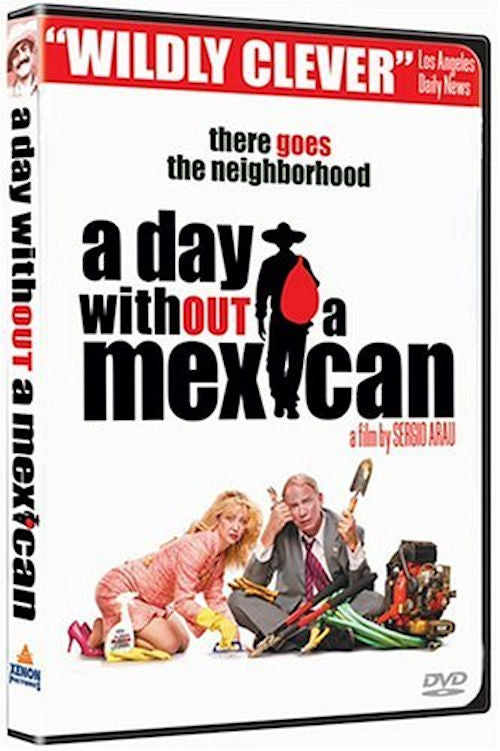 A Day without a Mexican DVD - (Un dí­a sin Mexicanos) 2004 film directed by Sergio Arau. One day California wakes up and not a single Latino is left in the state.