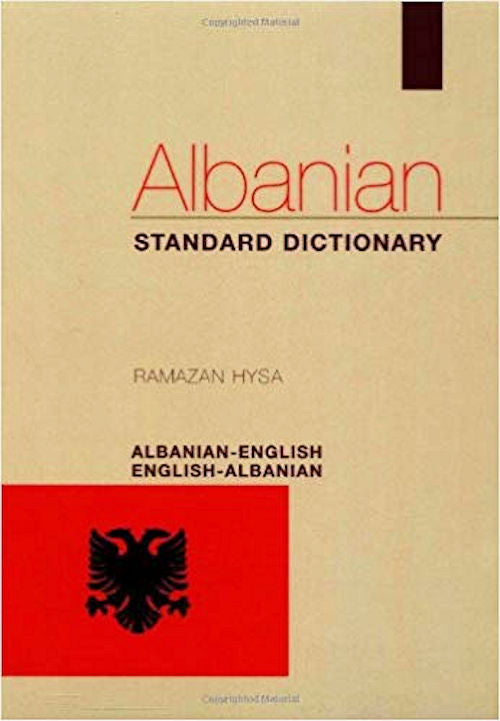 Albanian-English and English Albanian Standard Dictionary by Ramazan Hysa. This dictionary focuses on Standard Albanian, which as been accepted in both Albania and Kosovo.