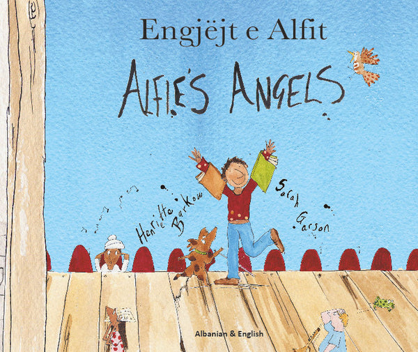Alfie's Angels - Engjëjt e Alfit - Bilingual Albanian Edition by Henriette Barkow and illustrated by Sarah Garson.