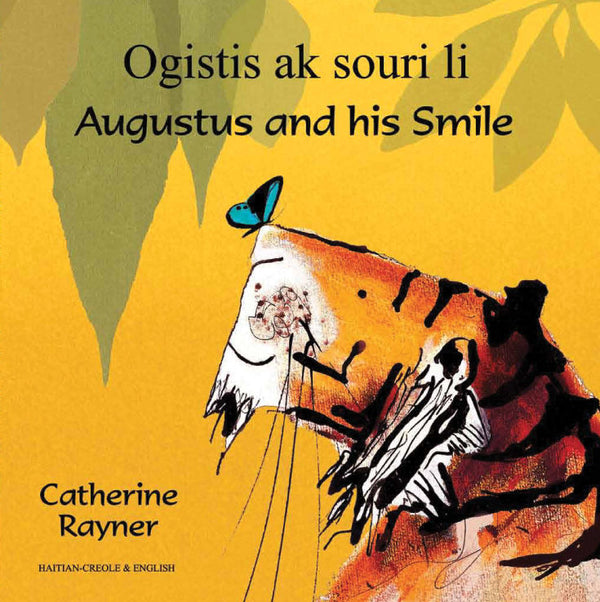 Ogistis ak souri li - Augustus and his Smile - Haitian Creole and English bilingual book by Catherine Rayner. Augustus the tiger was sad.