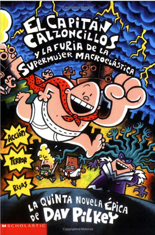 El capitán calzoncillos y la furia de la supermujer macroelástica by Dave Pilkey. Spanish translation of Captain Underpants and the Wrath of the Wicked Wedgie Woman.
