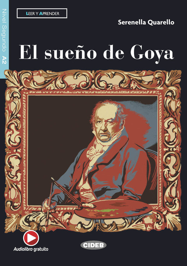 El sueño de Goya by Serenella Quarella. Level A2 - Historical Novel.   The teacher has a great idea: she'll tell them about Francisco Goya, one of the most brilliant Spanish painters,