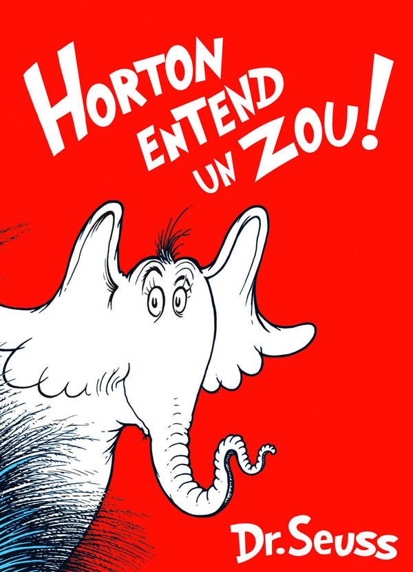 Horton entend un zou! - French translation of Horton Hears a Who! in French by Dr. Seuss. Famous story about an elephant saving the microscopic inhabitants of a speck of dust.