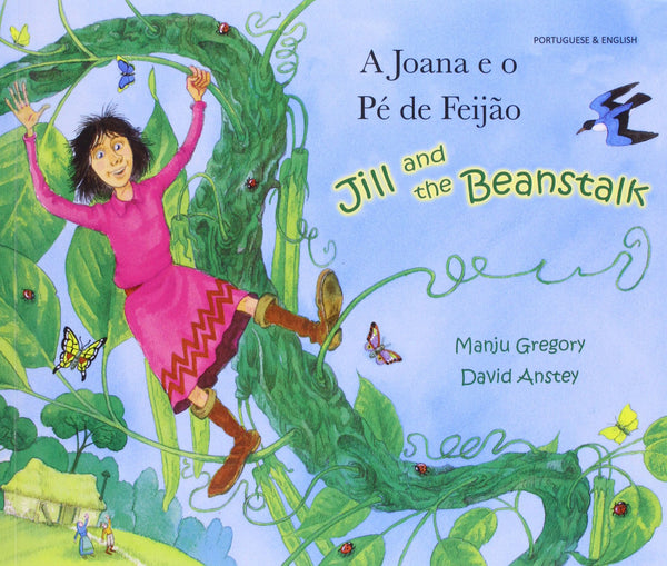 A Joana e o Pé de Feijão - Jill and the Beanstalk - Bilingual Portuguese edition by Manju Gregory and illustrated by David Anstey. Ages 5-9