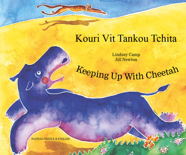 Kouri Vit Tankou Tchita - Keeping up with Cheetah - Haitian Creole Bilingual Book by Lindsay Camp and illustrated by Jill Newton. Ages 4 and up. Have you ever had a friend who thought that you just weren't good enough?