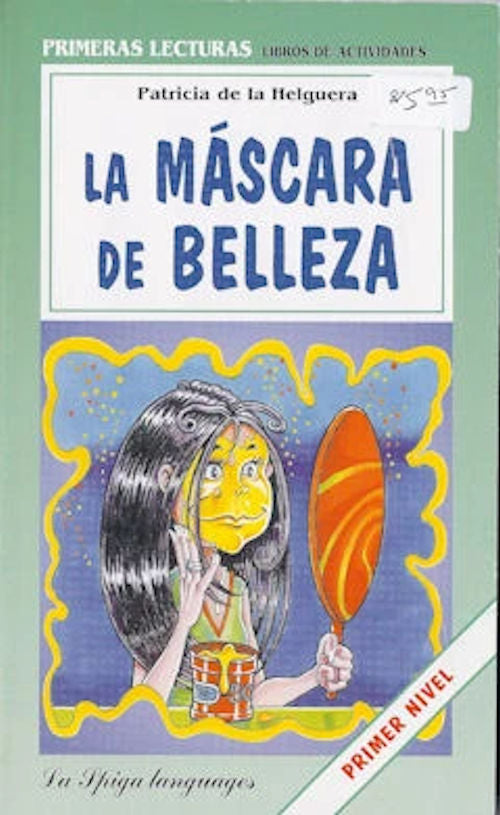 La Máscara de Belleza by Patricia de la Helguera. This Spanish reader is in the first level - Primeras Lecturas.