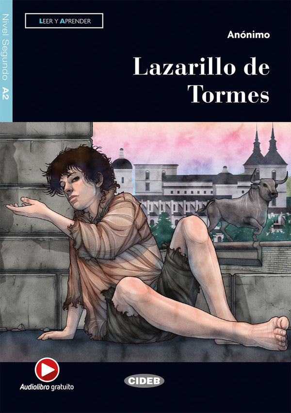 Lazarillo de Tormes - A2 - by Anónomo.  Lázaro is a boy of humble origins who recounts a life spent serving several masters. He is a pícaro