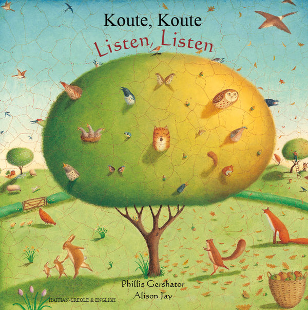 Listen Listen - Koute Koute - bilingual Haitian Creole reader by Phillis Gershator and illustrated by Alison Jay. Learn about the seasons and discover sights and sounds of nature