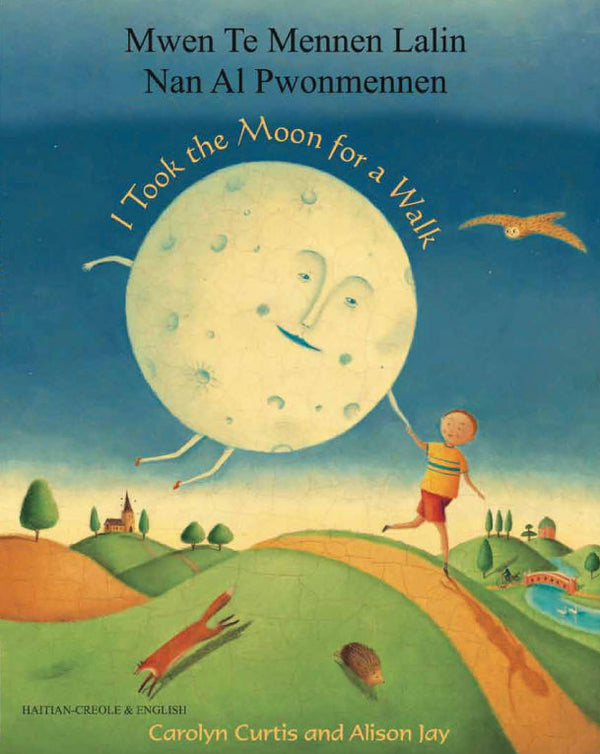 Mwen Te Mennen Lalin Nan Al Pwonmennen - I Took the Moon for a Walk by Carolyn Curtis and illustrated by Alison Jay - Bilingual Haitian Creole and English.