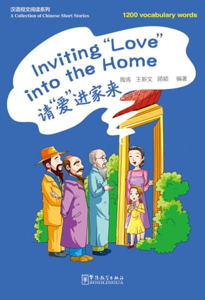 "Inviting ""Love"" into the Home by Tao Lian, Wang Xinwen, Gu Ying. These Chinese Short Stories have stories for beginners of Chinese, with English explanations for new words."