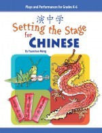Setting the Stage for Chinese - Plays and Performances for Grades K-6