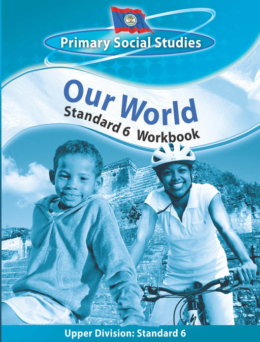 Belize Primary Social Studies Standard 6 Workbook: Our World