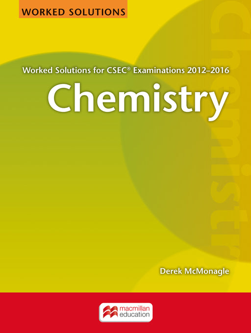 Chemistry Worked Solutions for CSEC® Examinations 2012-2016