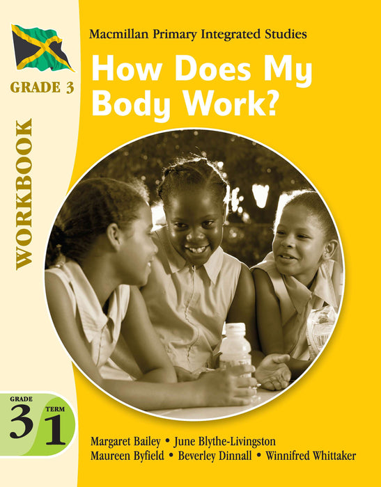 Jamaica Primary Integrated Curriculum Grade 3/Term 1 Workbook How Does My Body Work