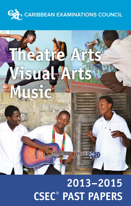 CSEC® Past Papers 2013-2015 Theatre Arts, Visual Arts and Music