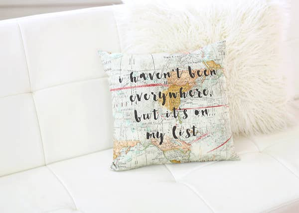 I Haven't Been Everywhere Pillow
