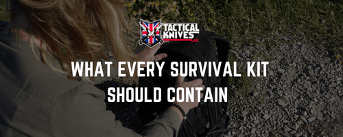 What Every Survival Kit Should Contain - Tactical Knives UK