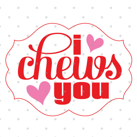 I Chews You Valentine's Day SVG Cut File