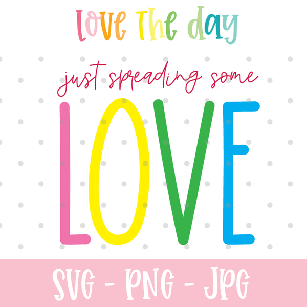 Just Spreading Some Love SVG CUT FILE!
