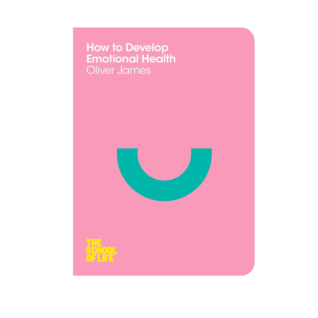 How to develop emotional health book - Oliver James School of Life